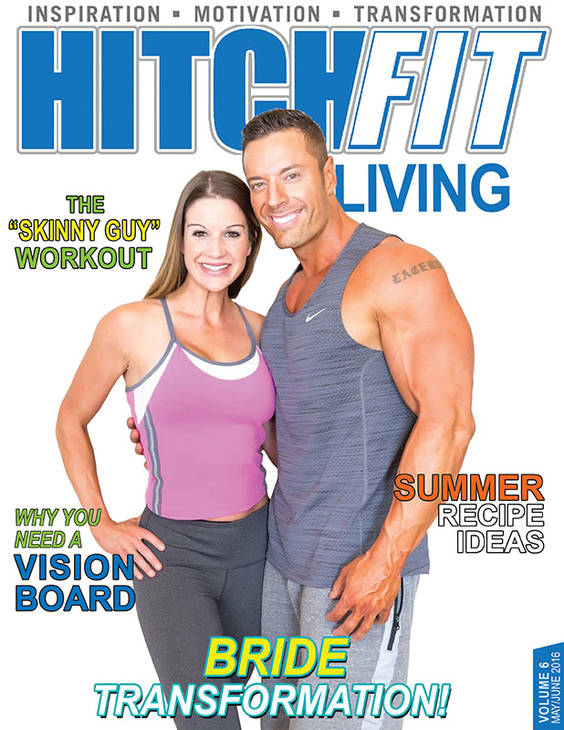 Hitch Fit Living Magazine Cover - Volume 6 - May and June 2016 - The Skinny Guy Workout - Bride Transformation - Summer Recipe Ideas - Why You Need a Vision Board