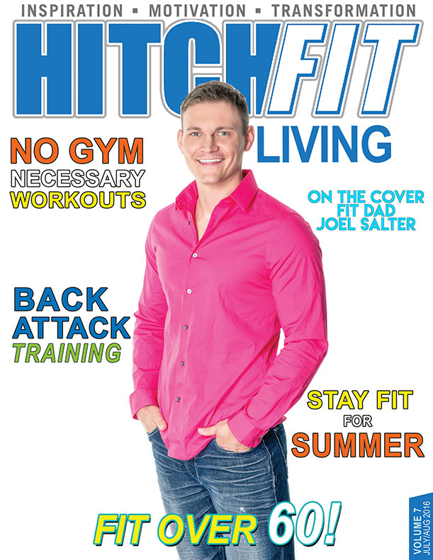 Hitch Fit Living Magazine Cover - Volume 7 - July and August 2016 - No Gym Necessary Workouts - Fit Dad Joel Salter - Back Attack Training - WEB